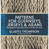 Patterns for Guernseys, Jerseys, and Arans; Fishermen's Sweaters from the British Isles: Fishermen's Sweaters from the British I