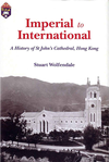Imperial to International:A History of St John's Cathedral, Hong Kong