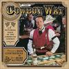 The Cowboy Way: A Pictorial Saga of the Legendary American Cowboy