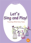 Let's Sing and Play! Teaching with Fairy Tales (16K+1MP3)