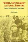 Power, Entitlement and Social Practice : Resource Distribution in North China Villages
