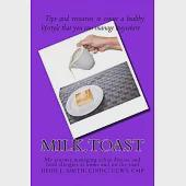 Milk - Toast: My Journey Managing Celiac Disease and Food Allergies at Home and on the Road