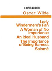 Lady Windermeres Fan/A Woman of No Importance/An Ideal Husband王爾德戲劇選