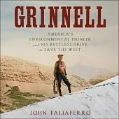 Grinnell: America's Environmental Pioneer and His Drive to Save the West