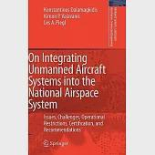 On Integrating Unmanned Aircraft Systems into the National Airspace System: Issues, Challenges, Operational Restrictions, Certif