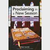 Proclaiming in a New Season: A Practical Guide to Catholic Preaching for the New Evangelization