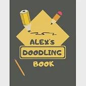Alex''s Doodle Book: Personalised Alex Doodle Book/ Sketchbook/ Art Book For Alex''s, Children, Teens, Adults and Creatives - 100 Blank Page