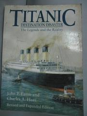 【書寶二手書T5/歷史_HPJ】Titanic: Destination Disaster : The Legends