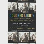 Colored Lights: Forty Years of Words and Music, Showbiz, Collaboration, and All the Jazz