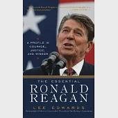 The Essential Ronald Reagan: A Profile in Courage, Justice, and Wisdom