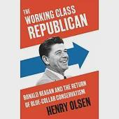 The Working-Class Republican: Ronald Reagan and the Return of Blue-Collar Conservatism