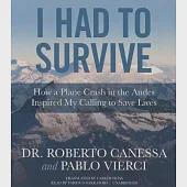 I Had to Survive: How a Plane Crash in the Andes Inspired My Calling to Save Lives