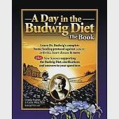 A Day in the Budwig Diet: Learn Dr. Budwig's Complete Home Healing Protocol Against Cancer, Arthritis, Heart Disease & More