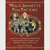 Mack Sennett's Fun Factory: A History and Filmography of His Studio and His Keystone and Mack Sennett Comedies, with Biographies