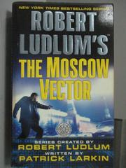 【書寶二手書T1/原文小說_HTS】The Moscow Vector_Robert Ludlum