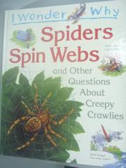 【書寶二手書T8/少年童書_YHK】I wonder why spiders spin webs : and other