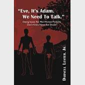 Eve, It's Adam. We Need to Talk.: Dating Issues for Men Women Probably Don't Know About but Should.