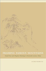 Framing Famous Mountains : Grand Tour and Mingshan Paintings in Sixteenth-century China