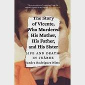 The Story of Vicente, Who Murdered His Mother, His Father, and His Sister: Life and Death in Juárez