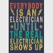 Everybody Is An Electrician Until The Real Electrician Shows Up: Funny Vintage Electrician Gifts Journal