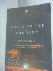 【書寶二手書T2/原文小說_HII】Three to See the King_Magnus Mills