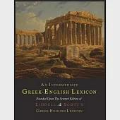 An Intermediate Greek-English Lexicon: Founded upon the Seventh Edition of Liddell and Scott's Greek-english Lexicon