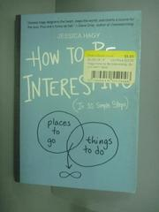 【書寶二手書T5/原文書_KIP】How to Be Interesting:In 10 Simple Steps_Je