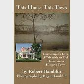 This House, This Town: One Couple's Love Affair With an Old House and a Historic Town