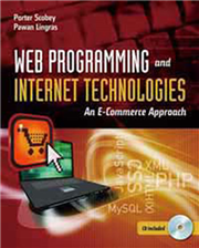 WEB PROGRAMMING AND INTERNET TECHNOLOGIES: AN E-COMMERCE APPROACH (W/CD)