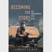 Becoming the Story: War Correspondents Since 9/11