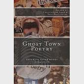 Ghost Town Poetry: Cover to Cover Books 2004-2010: an Anthology of Poems from the Ghost Town Open Mic Series