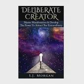 Deliberate Creator: Master Manifestation & Develop The Power to Attract the Extraordinary