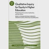 Qualitative Inquiry for Equity in Higher Education: Methodological Innovations, Implications, and Interventions Aehe