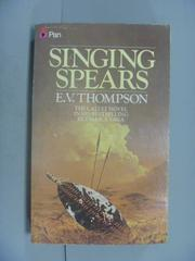 【書寶二手書T8/原文小說_GDS】Singing Spears_Ernest Victor Thompson