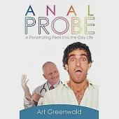 Anal Probe: A Penetrating Peek into the Gay Life