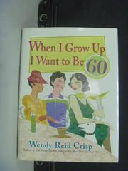 【書寶二手書T2/原文書_KIK】When I Grow Up I Want to Be 60