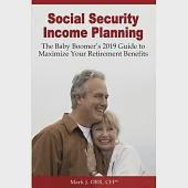 Social Security Income Planning: The Baby Boomer's Guide to Maximize Your Retirement Benefits