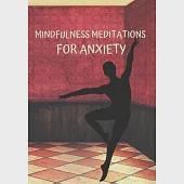 Mindful Meditations for Anxiety: Transforming Daily Practices. Writing Prompts & Reflections for Living in the Present and Developing an Attitude of G