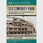 Old Comiskey Park: Essays and Memories of the Historic Home of the Chicago White Sox, 1910-1991