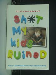 【書寶二手書T6/親子_KHF】Sh t My Kids Ruined_Brophy, Julie Haas