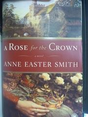 【書寶二手書T4/原文小說_ZBE】A Rose for the Crownva_Smith, Anne Easter
