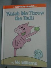 【書寶二手書T8/少年童書_QJI】Watch Me Throw the Ball!_Willems, Mo