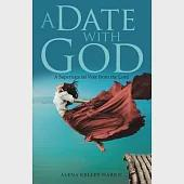 A Date With God: A Supernatural Visit from the Lord