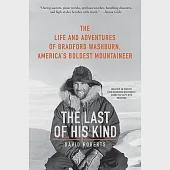 The Last of His Kind: The Life and Adventures of Bradford Washburn, America's Boldest Mountaineer