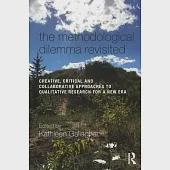 The Methodological Dilemma Revisited: Creative, Critical and Collaborative Approaches to Qualitative Research for a New Era
