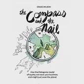The Compass and the Nail: How the Patagonia Model of Loyalty Can Save Your Business, and Might Just Save the Planet