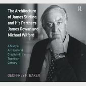 The Architecture of James Stirling and His Partners James Gowan and Michael Wilford: A Study of Architectural Creativity in the