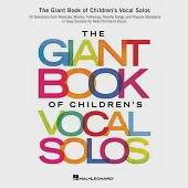 The Giant Book of Children's Vocal Solos: 76 Selections from Musicals, Movies, Folksongs, Novelty Songs, and Popular Standards i