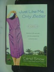 【書寶二手書T9/原文小說_OLG】Just Like Me, Only Better_Carol Snow