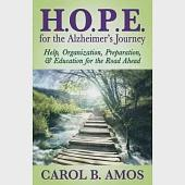 H.O.P.E. for the Alzheimer's Journey: Help, Organization, Preparation, and Education for the Road Ahead